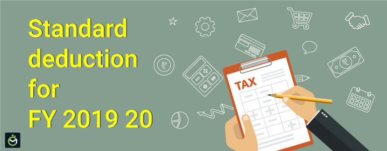 What is the standard deduction for salaried individuals for FY 2019 – 20?