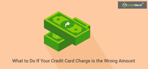 What To Do If Your Credit Card Charge Is The Wrong Amount?