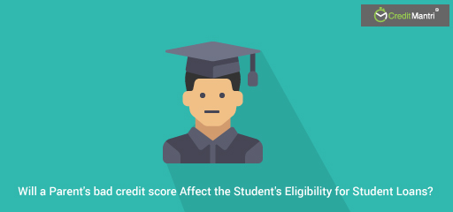Will a parent's bad credit score affect the student's eligibility for student loans?