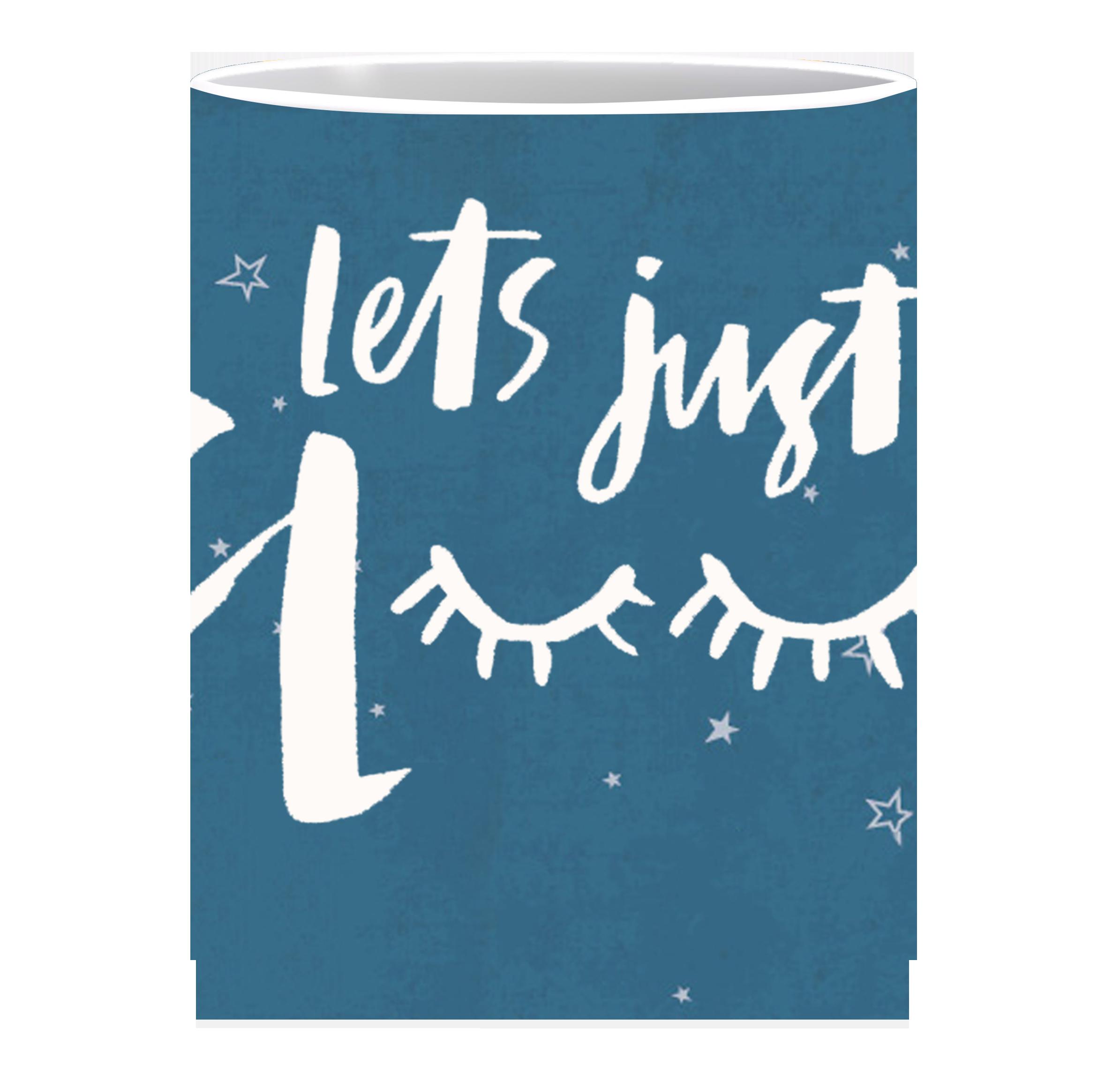 Coffee Mug, Lets Just