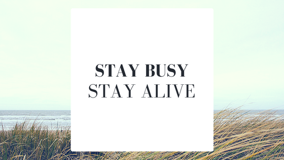 stay-busy-stay-alive1.png