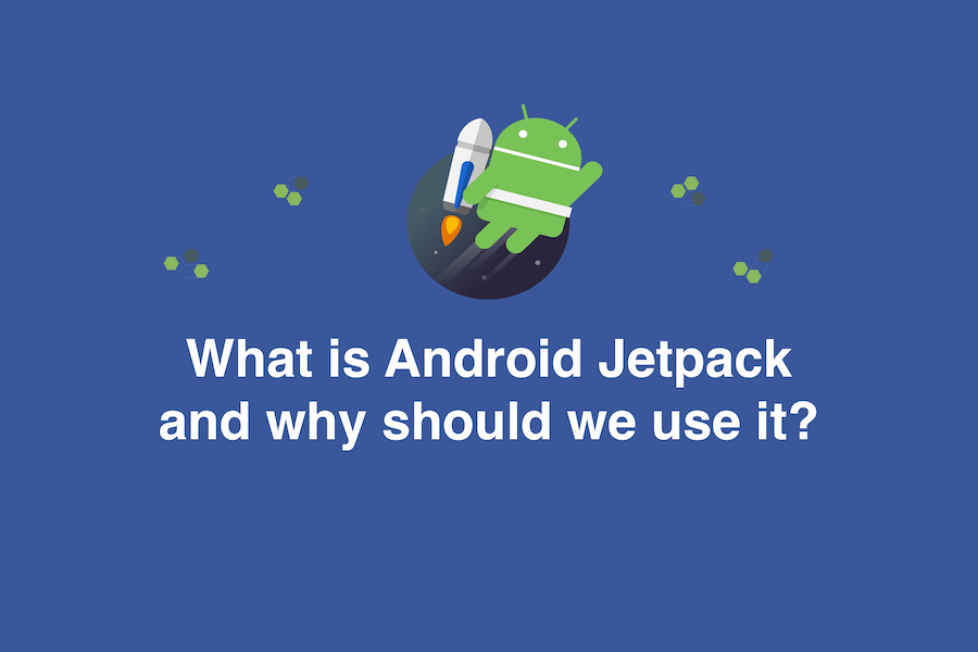 What is Android Jetpack and why should we use it?