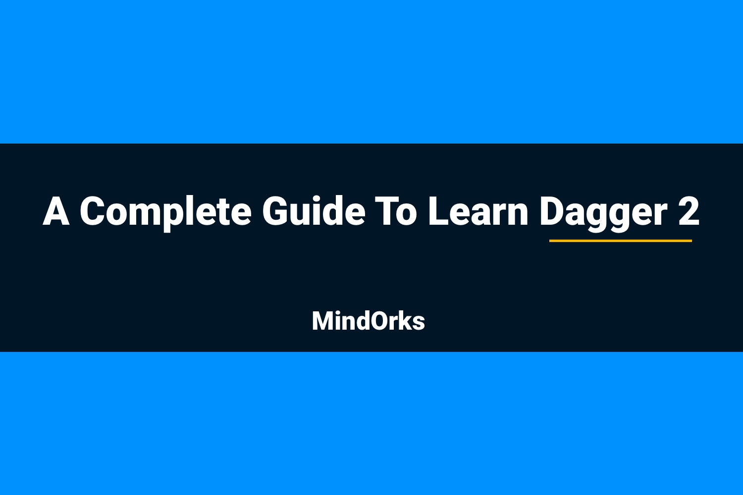 A Complete Guide To Learn Dagger 2