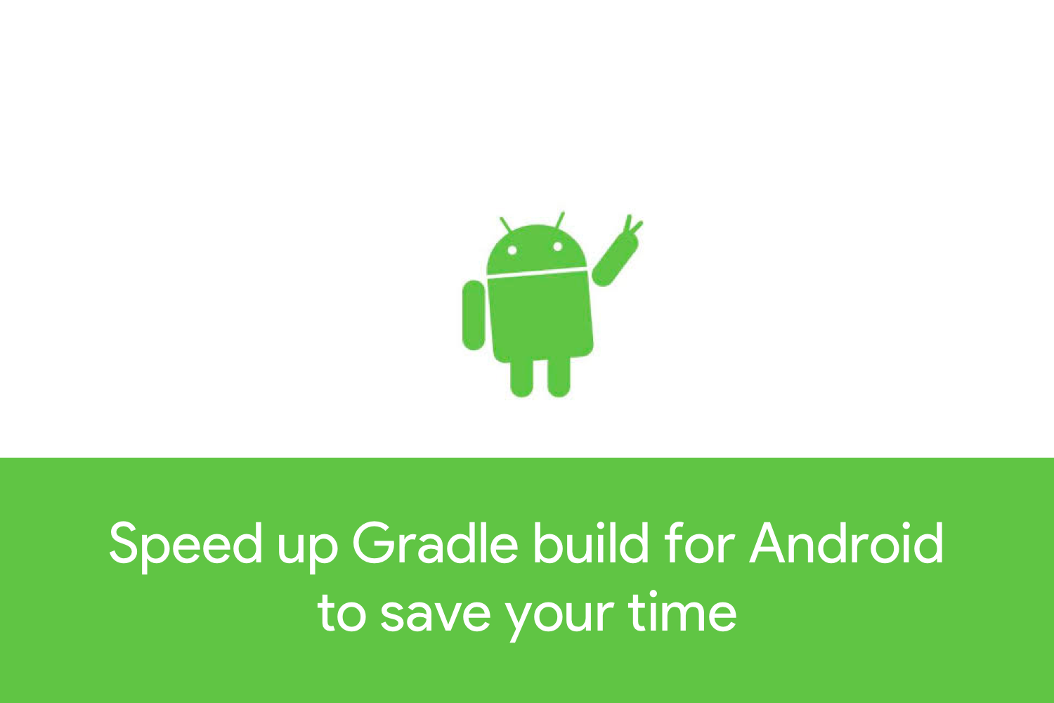 Speed up Gradle build for Android to save your time