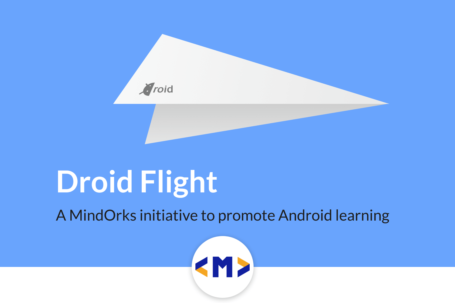 Droid Flight: A MindOrks initiative to promote Android Learning