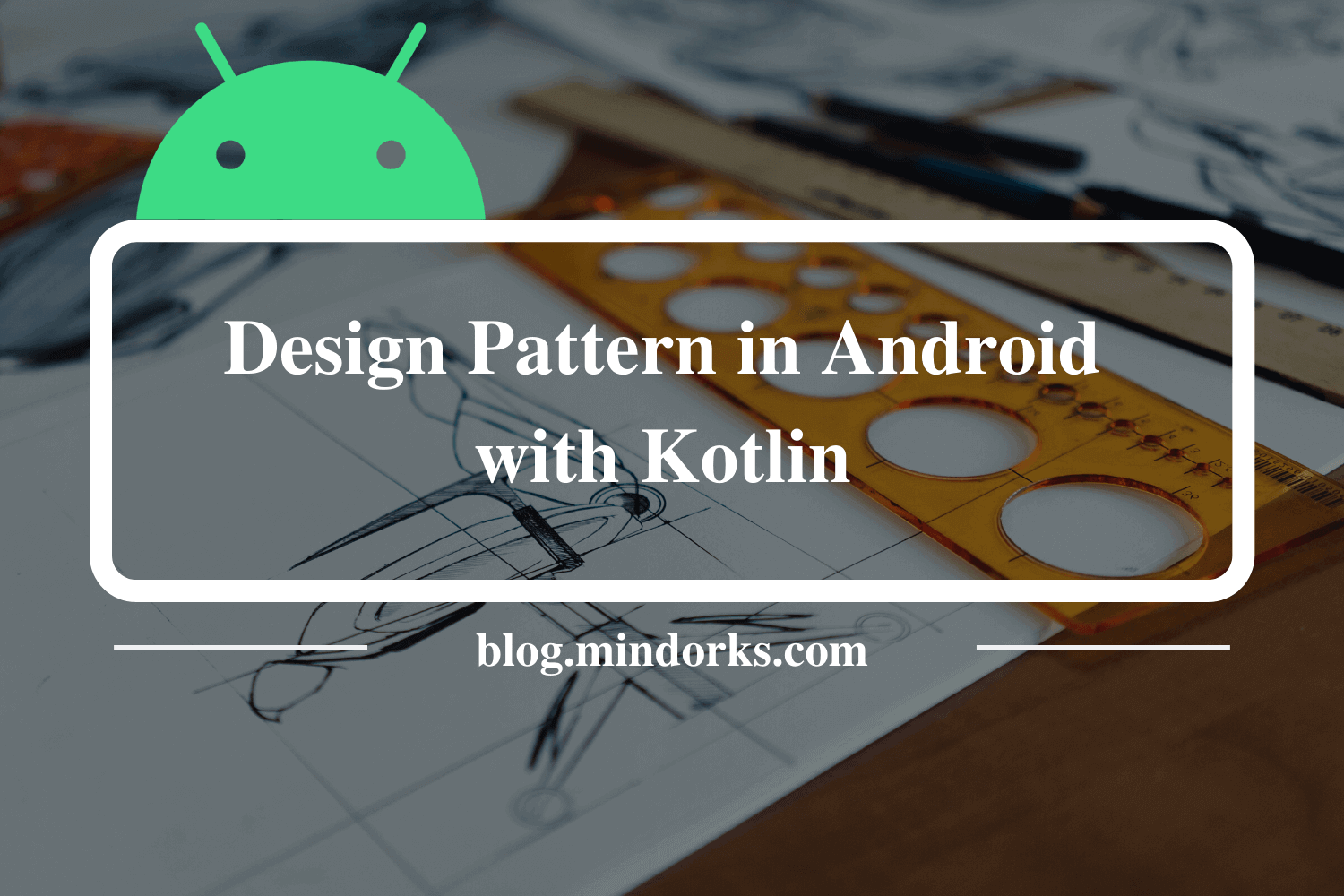 Mastering Design Patterns in Android with Kotlin