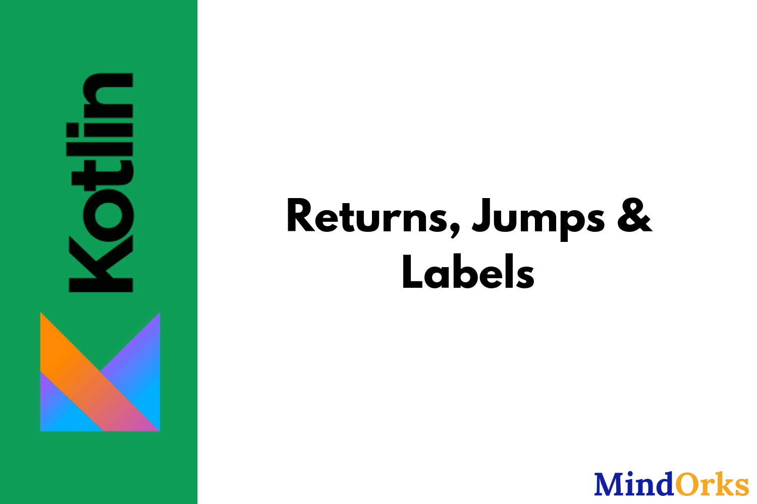 Learn Kotlin — Returns, Jumps & Labels