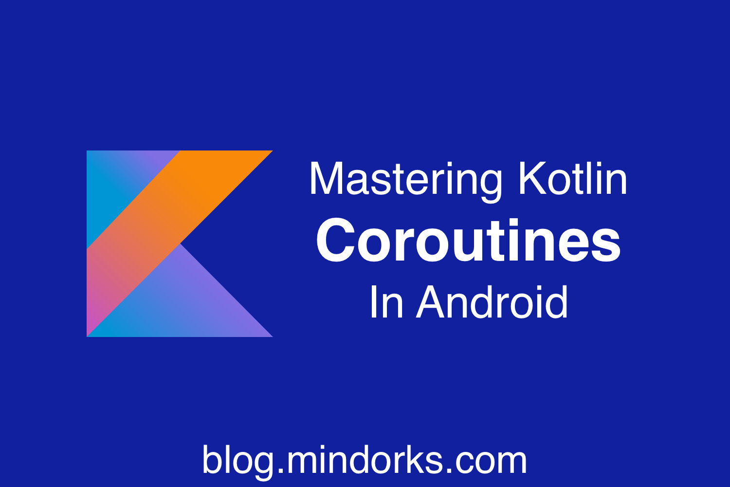 Mastering Kotlin Coroutines In Android - Step By Step Guide