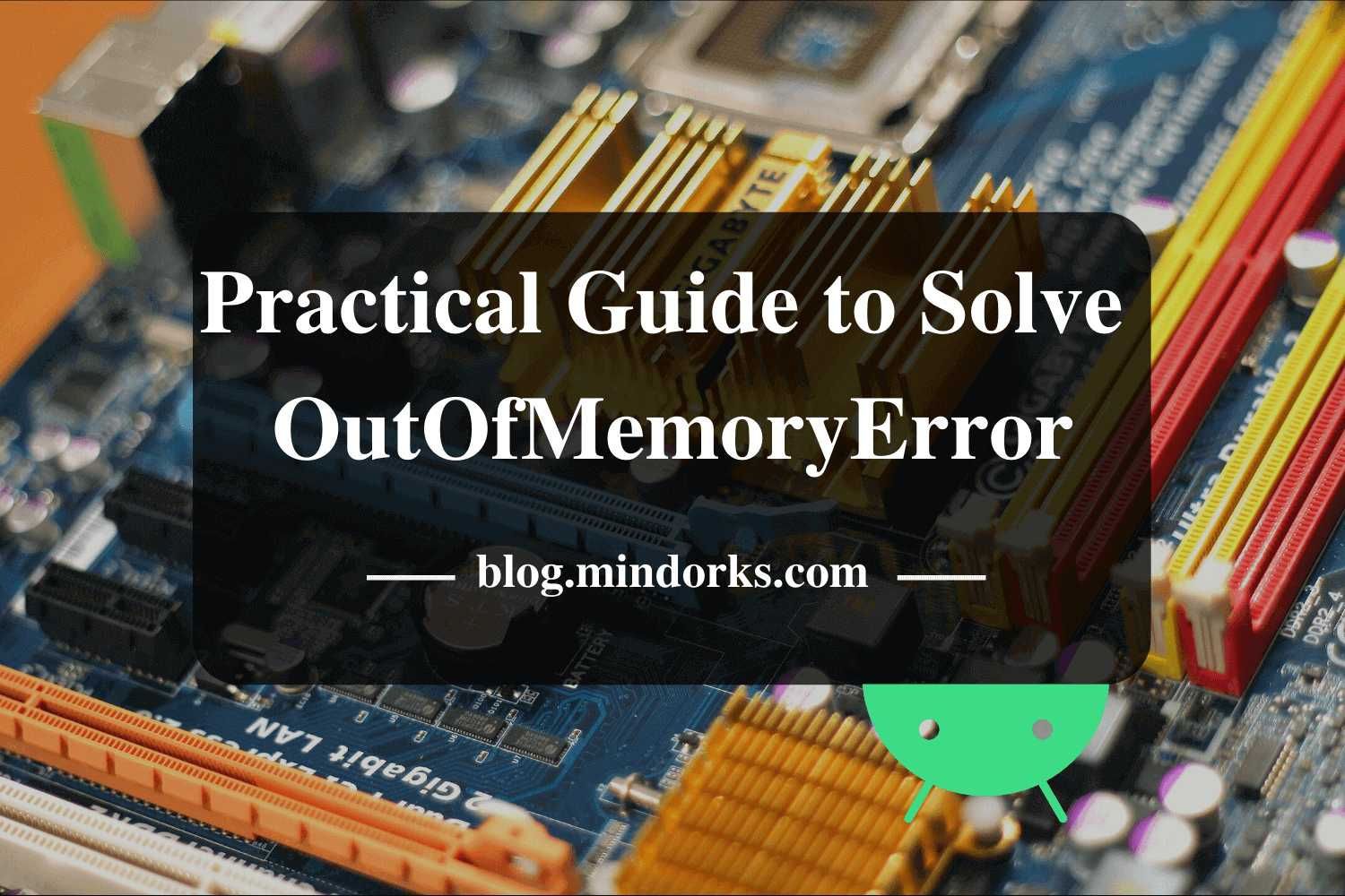 Practical Guide To Solve OutOfMemoryError in Android Application