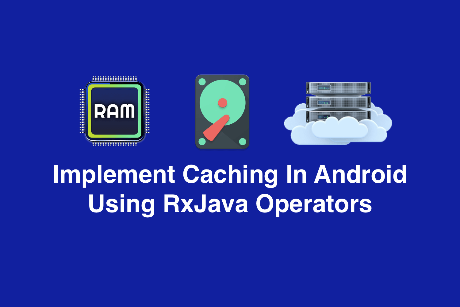 Implement Caching In Android Using RxJava Operators
