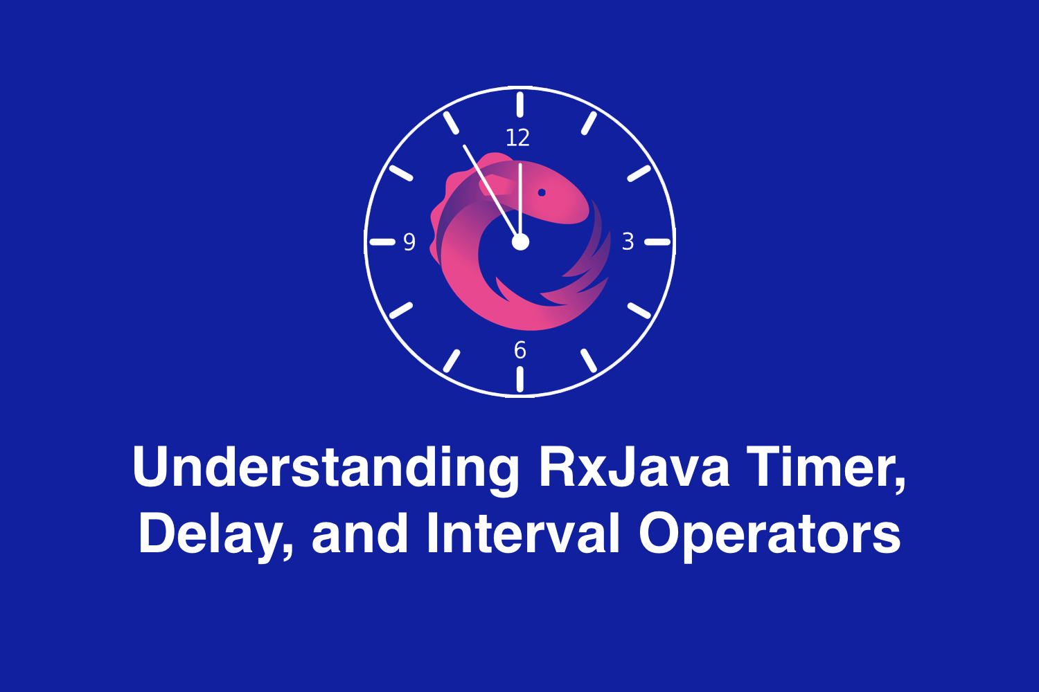 Understanding RxJava Timer, Delay, and Interval Operators