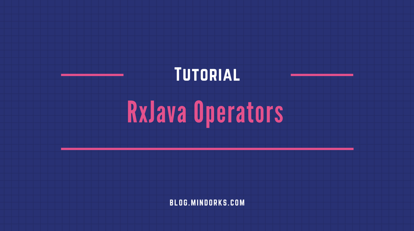 RxJava Operators Tutorial - Learn by Examples