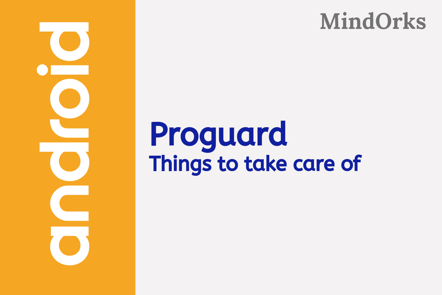 Things to care while using Proguard in Android application