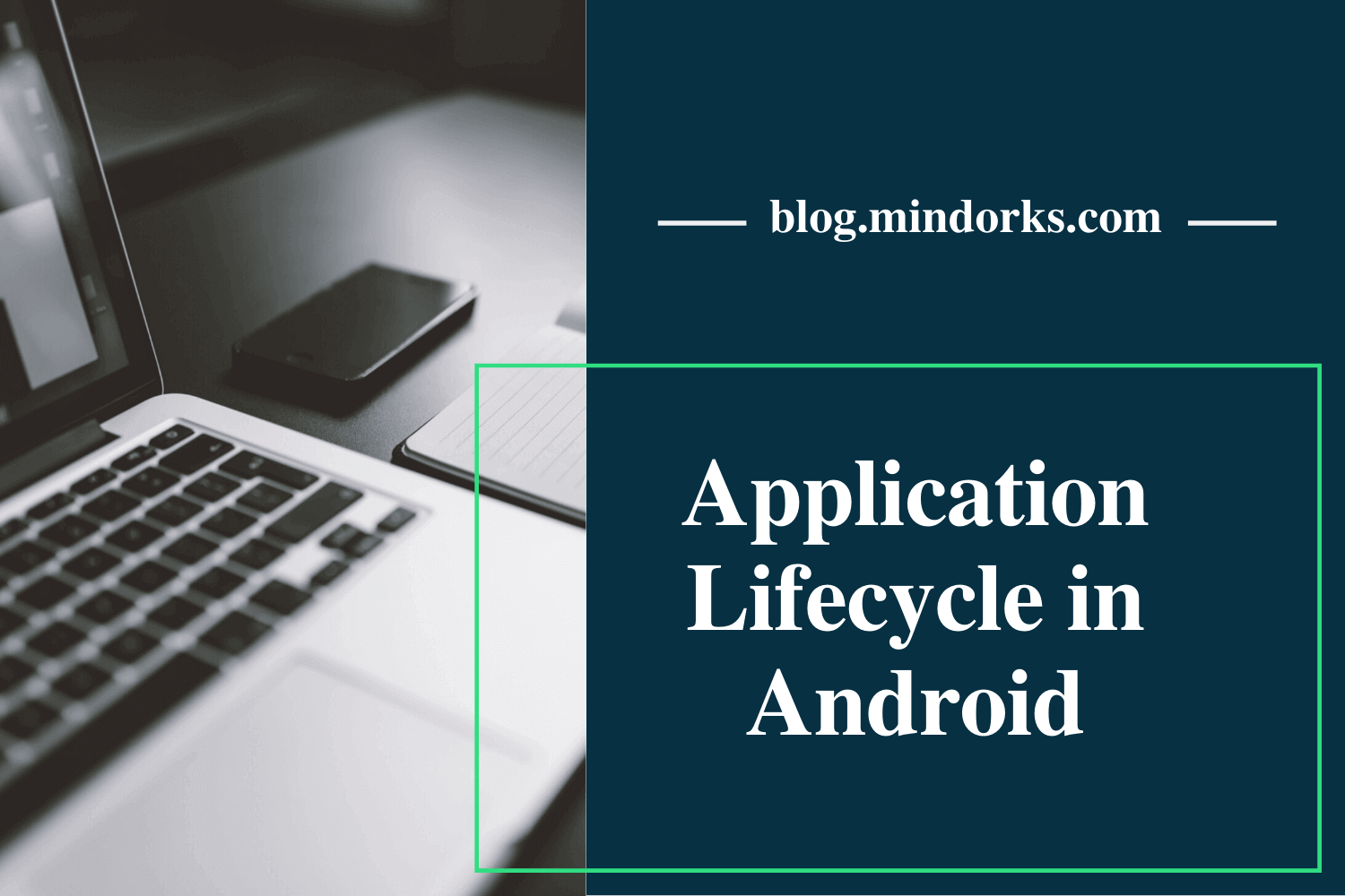 Understanding the Application Lifecycle in Android