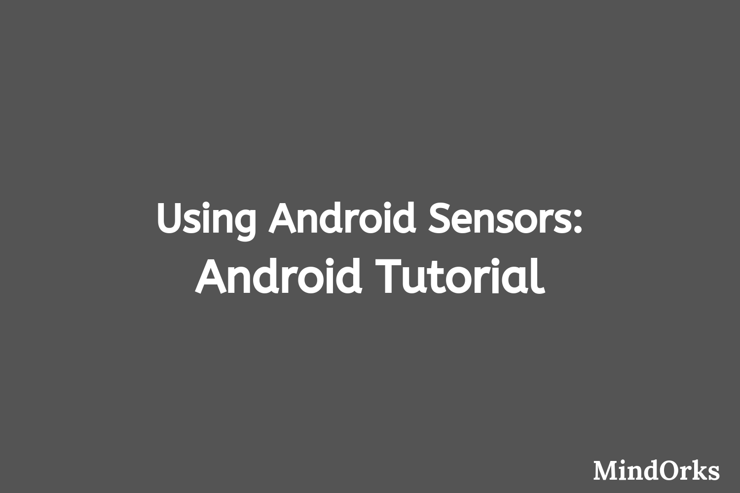 Using Android Sensors: Android Tutorial