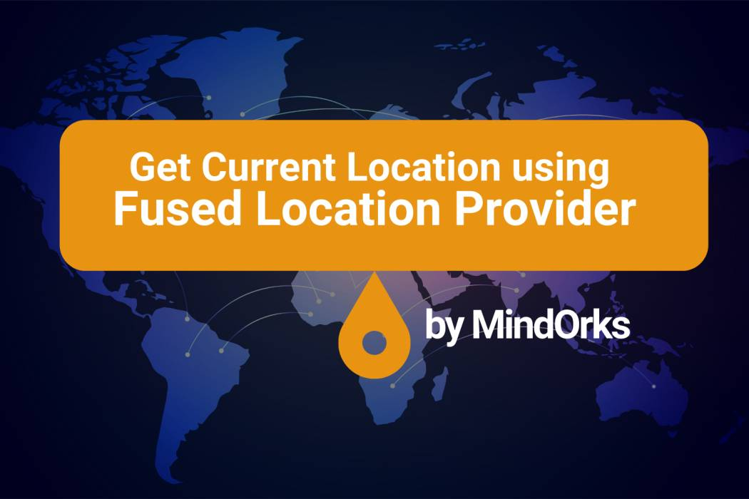 Using Fused Location API To Fetch Current Location