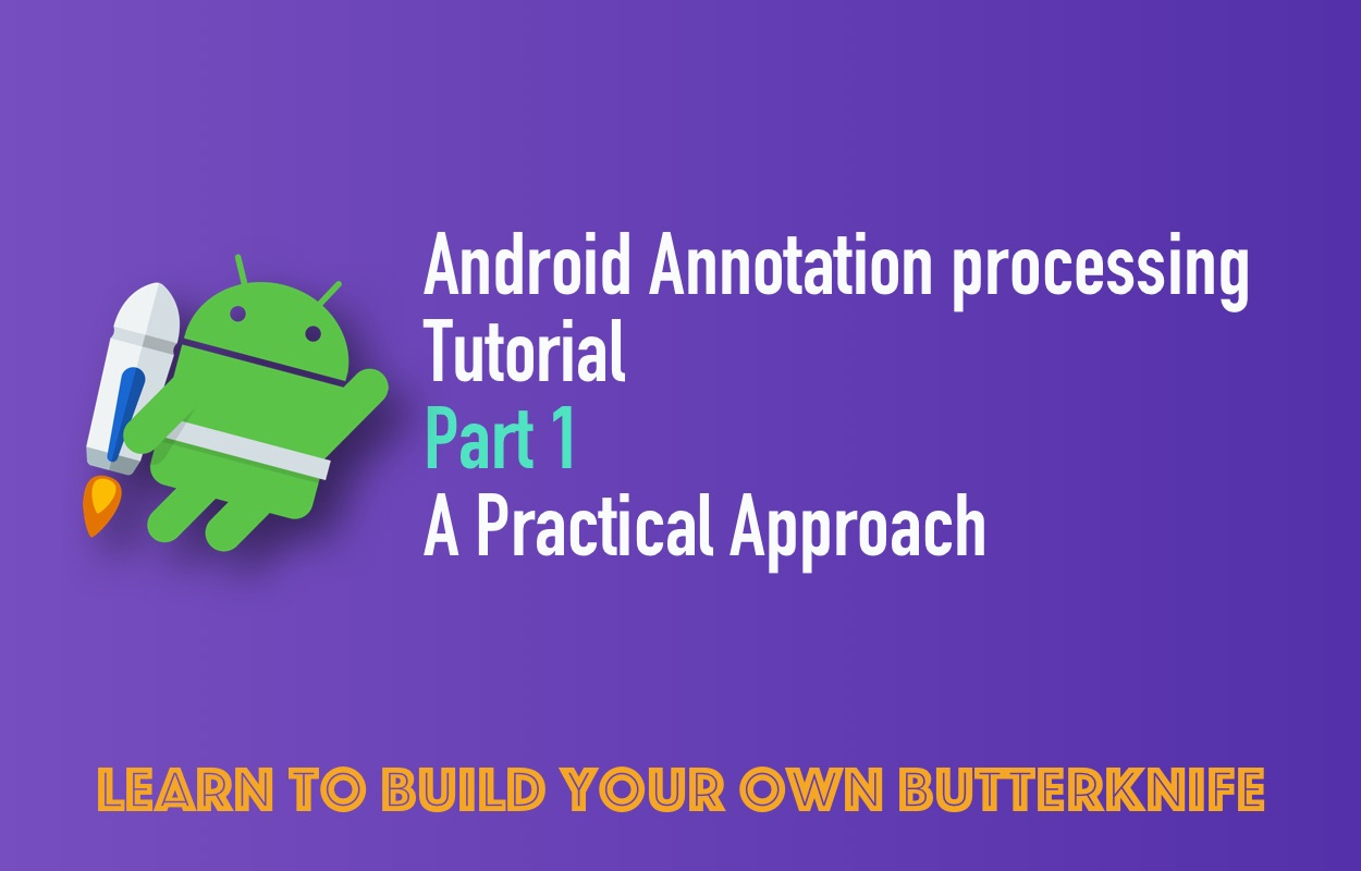 Android Annotation Processing Tutorial: Part 1: A practical approach
