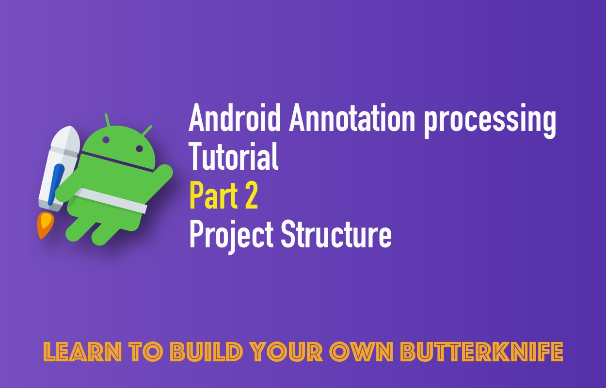 Android Annotation Processing Tutorial: Part 2: Project Structure