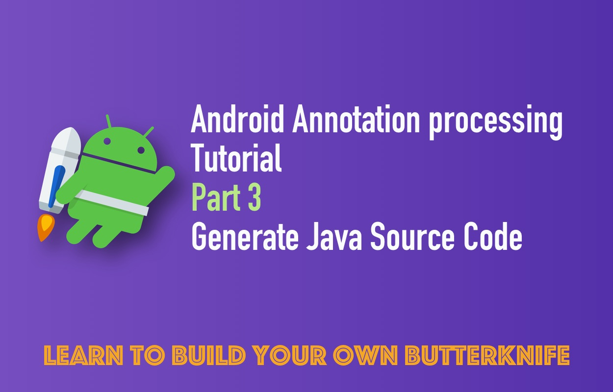 Android Annotation Processing Tutorial: Part 3: Generate Java Source Code