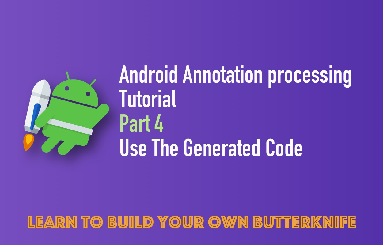 Android Annotation Processing Tutorial: Part 4: Use The Generated Code