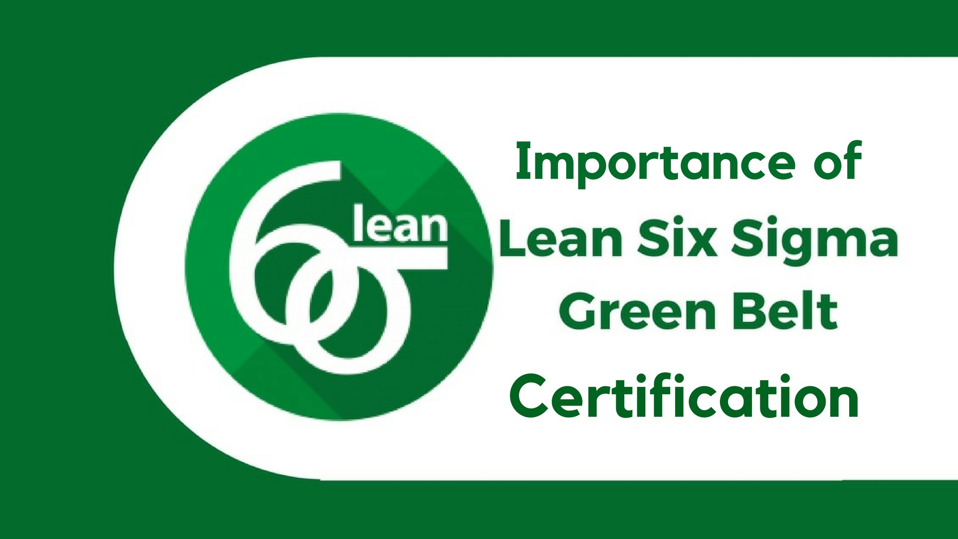 Importance Of Lean Six Sigma Green Belt Certification