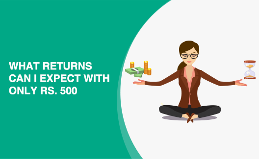 What returns can I expect with only ₹ 500?