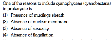 One of the reasons to include cyanophyceae (cyanobacteria) in prokaryote is (1) Presence of mucilage sheath (2) Absence of nuclear membrane (3) Absence of sexuality (4) Absence of flagellation