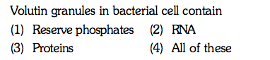 Volutin granules in bacterial cell contain (1) Reserve phosphates (2) RNA (3) Proteins (4) All of these