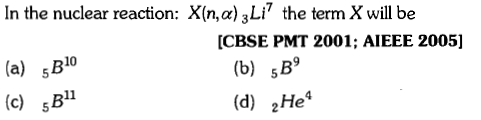 In the nuclear reaction: Xin, α) 3 Li, the term X will be (a) sB10 (c) sB