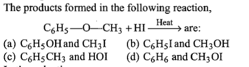 The products formed in the following reaction, Heat (a) C6HsOH and CH3I (b) C6HsI and CH3OH (c) C6HsCH3 and HOI (d) C6H6 and CH3OI