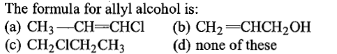 The formula for allyl alcohol is: (a) CH3-CH CHCI (b) CH2 CHCH2OH (c) CH2CICH2CH3 (d) none of these