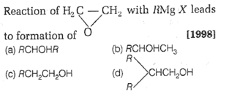 Reaction of H2 CCH2 with RMg X leads to formation of (a) RCHOHR (c) RCH2CH2OH [1998] (b) RCHOHCH3 (d) 〉CHCH,0H