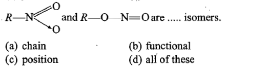 R-N and R-O- N-oare.. isomers. (a) chain (c) position (b) functional (d) all of these