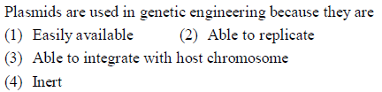 Plasmids are used in genetic engineering because they are (1) Easily available2) Able to replicate (3) Able to integrate with host chromosome 4) Inert