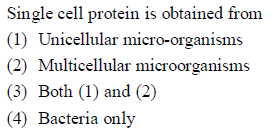 Single cell protein is obtained from 1) Unicellular micro-organisms (2) Multicellular microorganisms (3) Both (1) and (2) 4) Bacteria only