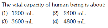 The vital capacity of human being is about: (1) 1200 mL (3) 3600 mL (2) 2400 mL (4) 4800 mL