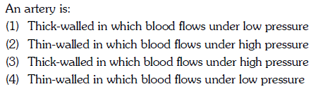 An artery is: (1) Thick-walled in which blood flows under low pressure (2) Thin-walled in which blood flows under high pressure (3) Thick-walled in which blood flows under high pressure n-walled in which blood flows under low pressure