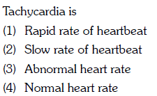 Tachycardia is (1) Rapid rate of heartbeat (2) Slow rate of heartbeat (3) Abnormal heart rate (4) Nomal heart rate