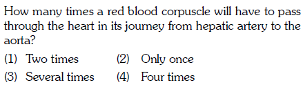 How many times a red blood corpuscle will have to pass through the heart in its journey from hepatic artery to the aorta? (2) Only once (3) Several times (4) Four times