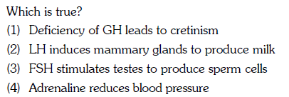 Which is true? (1) Deficiency of GH leads to cretinism (2) I Π (3) FSH stimulates testes to produce sperm cells 4) Adrenaline reduces blood pressure nduces mammary glands to produce milk