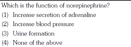 Which is the function of norepinephrine? (1) Increase secretion of adrenaline (2) Increase blood pressure (3) Urine fomation (4) None of the above
