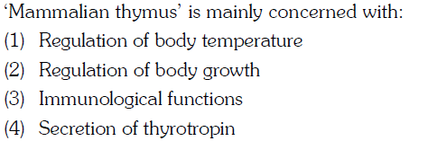 Mammalian thymus' is mainly concerned with: (1) Reguation of body iemperaiure (2) Regulation of body growth (3) Immunological functions (4) Secretion of thyrotropin