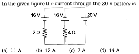 In the given figure the current through the 20 V battery is 16V_ 16 V 20 V (a) 11 A(b) 12 A(c) 7A(d) 14 A