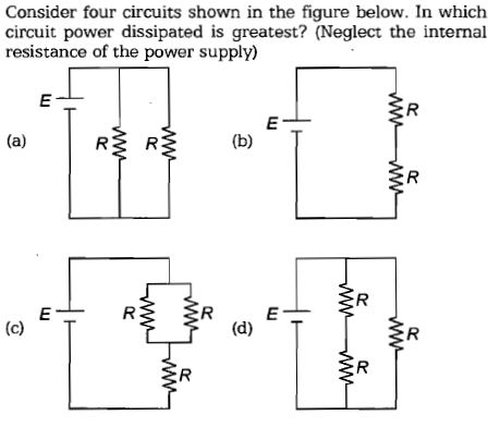 Consider four circuits shown in the figure below. In which circuit power dissipated is greatest? (Neglect the internal resistance of the power supply) (c) T