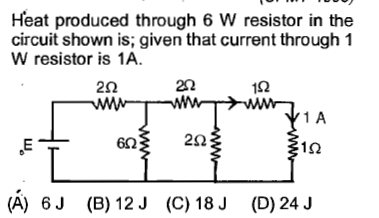 Heat produced through 6 W resistor in the circuit shown is; given that current through 1 W resistor is 1A. 2Ω 252 1Ω 1 A 1Ω (A) 6J (B) 12J (C) 18J (D) 24 J