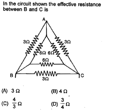 n the circuit shown the effective resistance between B and C is 3Ω 3Ω 62 62 60 3Ω (B) 4 Ω 4 3 4 (C) Ω