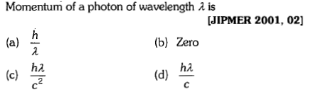Momentum of a photon of wavelength λ is JIPMER 2001, 02] (b) Zero