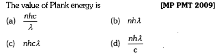 The value of Plank energy is [MP PMT 2009] nhc (b) nhλ (c) nhc2
