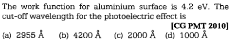 The work function for aluminium surface is 4.2 eV. The cut-off wavelength for the photoelectric effect is CG PMT 2010] (a) 2955 Å(b) 4200 A (c) 2000 A (d) 1000 A