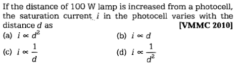 If the distance of 100 W lamp is increased from a photocell, the saturation current i in the photocell varies with the distance d as (a) i oc c [VMMC 2010] (b) i e d (c) i oc